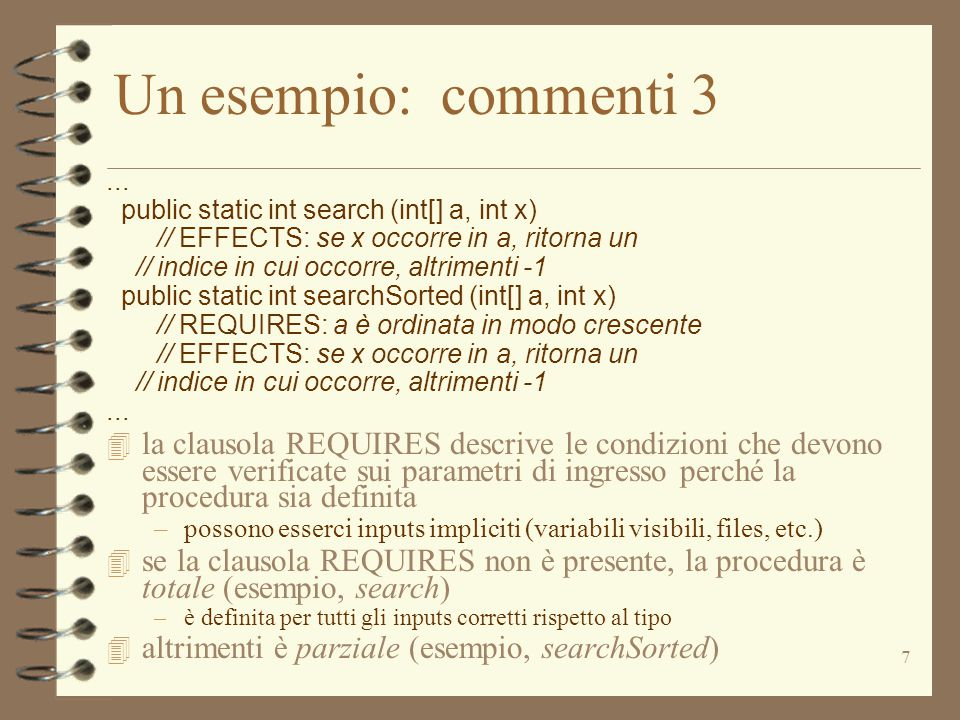 Un esempio: commenti 3 ... public static int search (int[] a, int x) // EFFECTS: se x occorre in a, ritorna un.